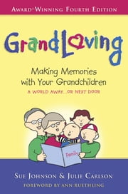 GrandLoving: Making Memories with Your Grandchildren ebook by Sue Johnson,Julie Carlson,Elizabeth Bower