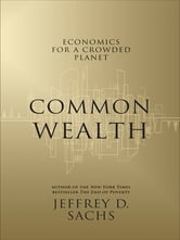 Common Wealth - Economics for a Crowded Planet ebook by Jeffrey D. Sachs