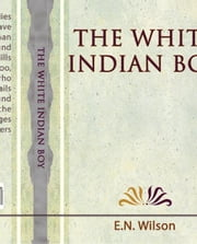 The White Indian Boy ebook by E.N. Wilson