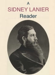 A Sidney Lanier Reader ebook by Sidney Lanier,Edward Mims