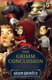 The Grimm Conclusion ebook by Adam Gidwitz,Dan Santat
