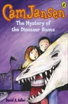 Cam Jansen: The Mystery of the Dinosaur Bones #3 ebook by David A. Adler
