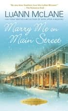Marry Me on Main Street ebook by LuAnn McLane