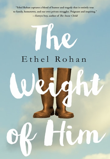 The Weight of Him - A Novel ebook by Ethel Rohan
