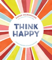 Think Happy - Instant Peptalks to Boost Positivity ebook by Karen Salmansohn