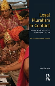 Legal Pluralism in Conflict - Coping with Cultural Diversity in Law ebook by Prakash Shah