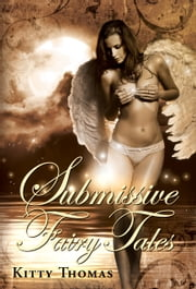 Submissive Fairy Tales ebook by Kitty Thomas