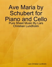 Ave Maria by Schubert for Piano and Cello - Pure Sheet Music By Lars Christian Lundholm ebook by Lars Christian Lundholm