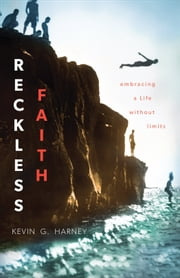 Reckless Faith - Embracing a Life without Limits ebook by Kevin G. Harney