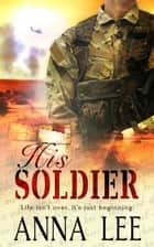 His Soldier ebook by Anna Lee