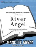 River Angel ebook by A. Manette Ansay