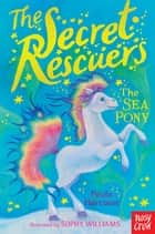 The Secret Rescuers: The Sea Pony ebook by Paula Harrison, Sophy Williams