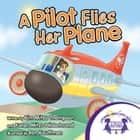 A Pilot Flies Her Plane Read Along ebook by Kim Mitzo Thompson,Karen Mitzo Hilderbrand,Ron Kauffman