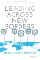 Leading Across New Borders - How to Succeed as the Center Shifts ebook by Ernest Gundling, Christie Caldwell, Karen Cvitkovich