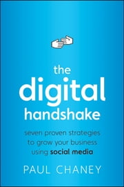 The Digital Handshake - Seven Proven Strategies to Grow Your Business Using Social Media ebook by Paul  Chaney