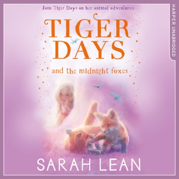 The Midnight Foxes (Tiger Days, Book 2) audiobook by Sarah Lean