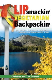 Lipsmackin' Vegetarian Backpackin': Lightweight Trail-Tested Recipes for Backcountry Trips ebook by Conners, Tim