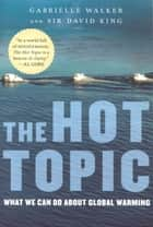 The Hot Topic ebook by Gabrielle Walker,David King