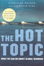 The Hot Topic - What We Can Do About Global Warming ebook by Gabrielle Walker,David King