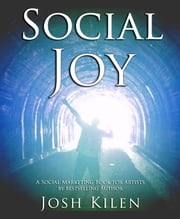 Social Joy - A Quick, Easy Guide to Social Media for Authors, Artists, and Other Creative Types Who Hate Marketing ebook by Josh Kilen