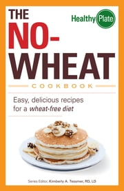 The No-Wheat Cookbook - Easy, Delicious Recipes for a Wheat-Free Diet ebook by Kimberly A. Tessmer