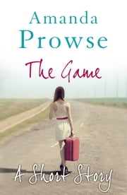 The Game: A Short Story ebook by Amanda Prowse