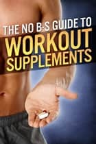 The No-BS Guide to Workout Supplements ebook by Michael Matthews