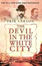 The Devil In The White City ebook by Erik Larson