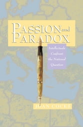 Passion and Paradox - Intellectuals Confront the National Question ebook by Joan Cocks
