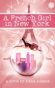 A French Girl in New York - The French Girl Series, #1 ebook by anna adams