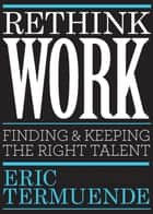 Rethink Work ebook by Eric Termuende