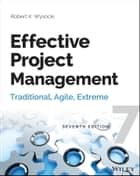 Effective Project Management - Traditional, Agile, Extreme ebook by Robert K. Wysocki