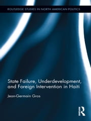State Failure, Underdevelopment, and Foreign Intervention in Haiti ebook by Jean-Germain Gros