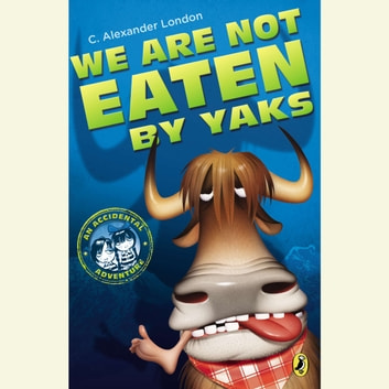 We Are Not Eaten by Yaks audiobook by C. Alexander London