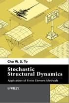 Stochastic Structural Dynamics ebook by Cho W. S. To