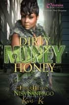 Dirty Money Honey ebook by Nisa Santiago, Erica Hilton, Kim K.