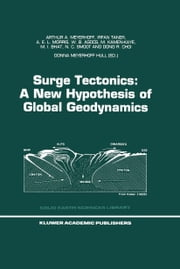 Surge Tectonics: A New Hypothesis of Global Geodynamics ebook by Donna Meyerhoff Hull,Arthur A. Meyerhoff,I. Taner,A.E.L. Morris,W.B. Agocs,M. Kamen-Kaye,Mohammad I. Bhat,N. Christian Smoot,Dong R. Choi