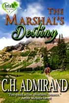 The Marshal's Destiny ebook by C.H. Admirand