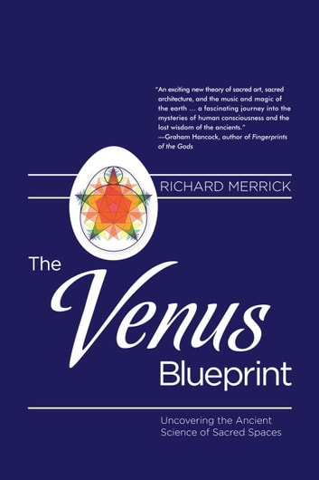 The Venus Blueprint - Uncovering the Ancient Science of Sacred Spaces ebook by Richard Merrick