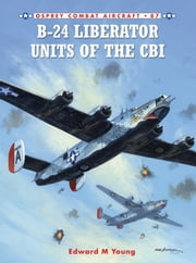 B-24 Liberator Units of the CBI ebook by Edward M. Young,Mark Styling