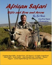 African Safari - Rifle and Bow and Arrow ebook by Ed Hale