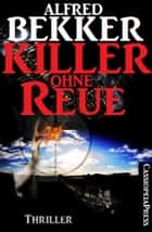 Killer ohne Reue: Thriller ebook by Alfred Bekker