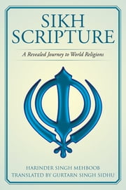 Sikh Scripture - A Revealed Journey to World Religions ebook by Harinder Singh Mehboob