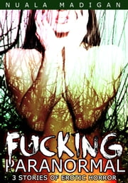 Fucking Paranormal: Three Erotic Horror Stories ebook by Nuala Madigan