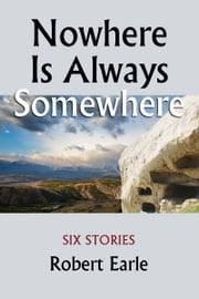 Nowhere Is Always Somewhere ebook by Robert Earle