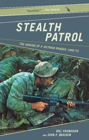 Stealth Patrol - The Making Of A Vietnam Ranger ebook by Bill Shanahan,John P. Brackin