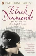 Black Diamonds - The Rise and Fall of an English Dynasty ebook by Catherine Bailey