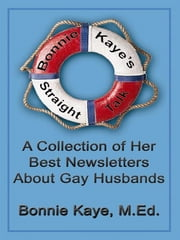 Bonnie Kaye's Straight Talk: A Collection Of Her Best Newsletters About Gay Husbands ebook by Bonnie Kaye