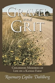 Gravel and Grit - Childhood Memories of Life on a Kansas Farm ebook by Rosemary Coplin Dahlberg