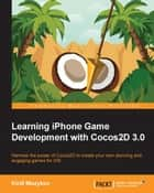 Learning iPhone Game Development with Cocos2D 3.0 ebook by Kirill Muzykov